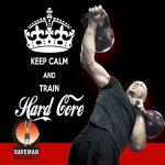 Keep calm and train hardcore