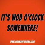 Workout: IT'S WOD O'CLOCK SOMEWHERE!