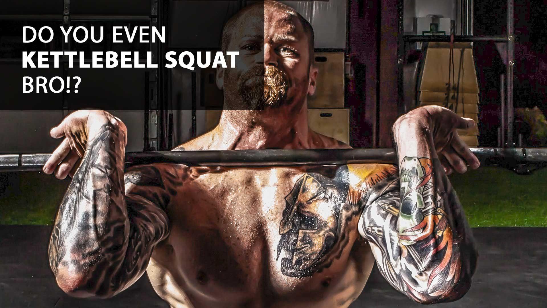 Do you even kettlebell squat bro