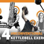 24 Unconventional Kettlebell Exercises: Three Broken Down