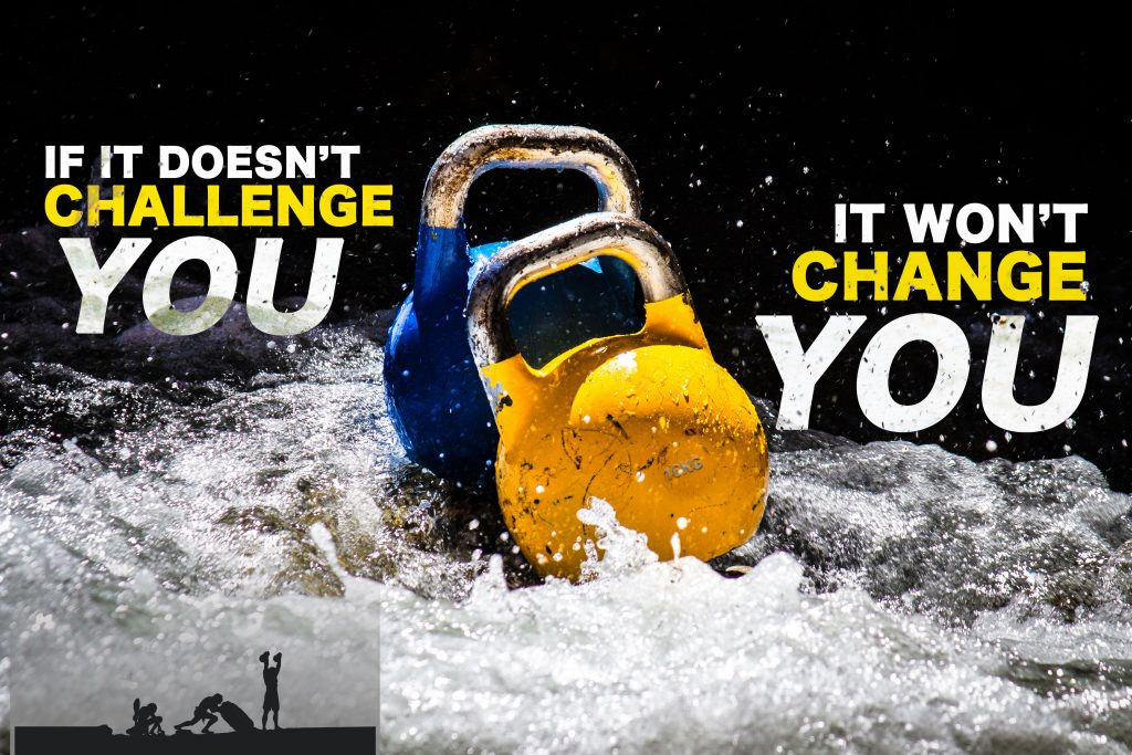 IF IT DOESN'T CHALLENGE YOU. IT WON'T CHANGE YOU.