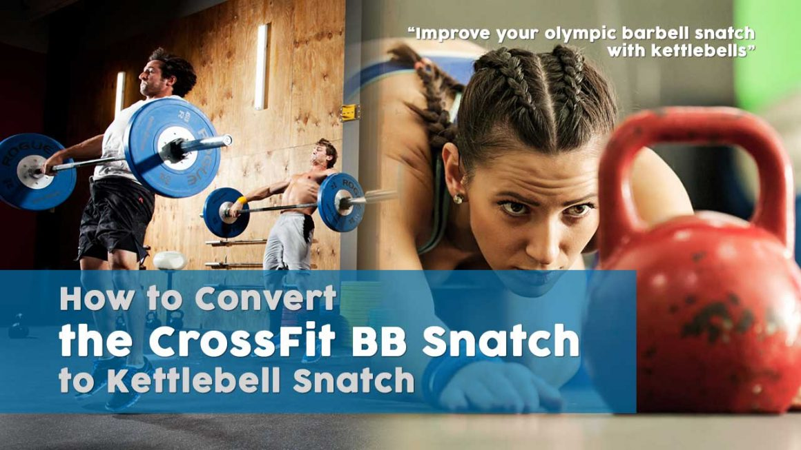 How To Convert The CrossFit BB Snatch to Kettlebell Snatch
