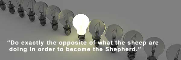 Do exactly the opposite of what the sheep are doing in order to become the Shepherd.