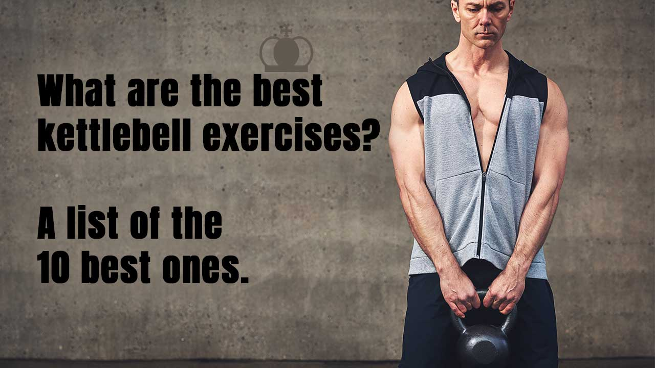What are the best kettlebell exercises? A list of the 10