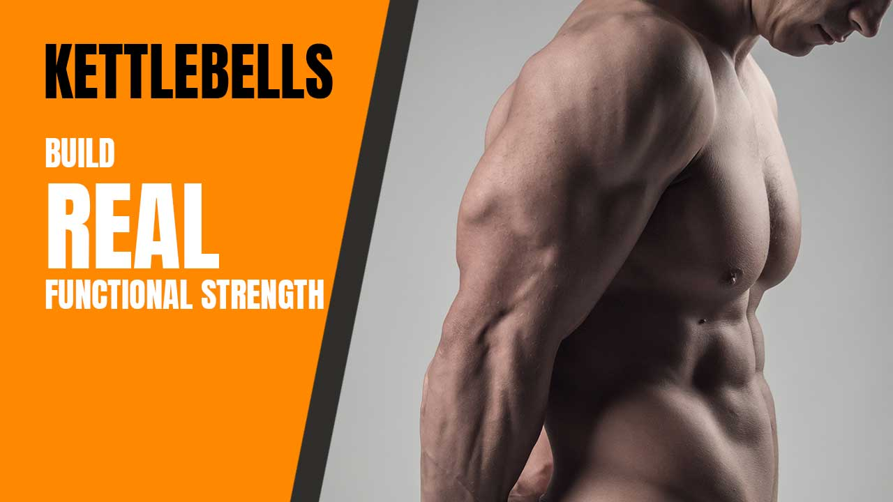 Kettlebells build real functional strength