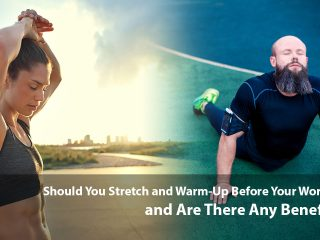 Should You Stretch and Warm-Up Before Your Workout and Are There Any Benefits?