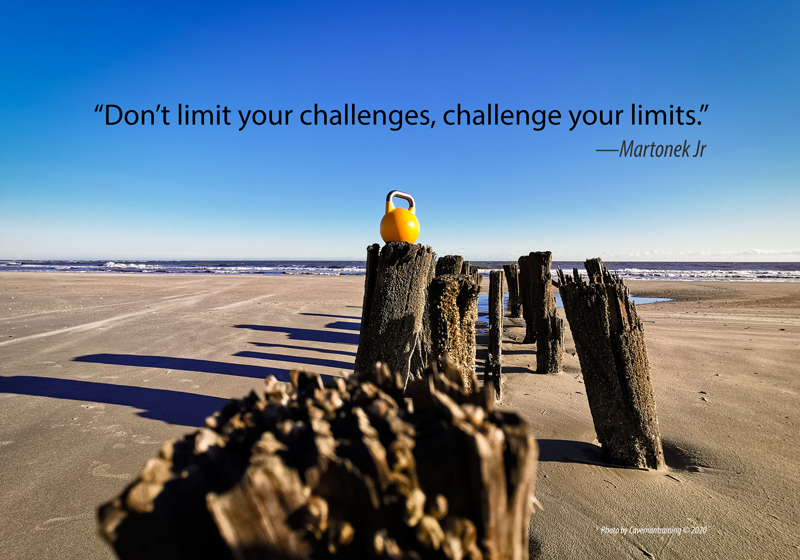 """Don't limit your challenges, challenge your limits."""