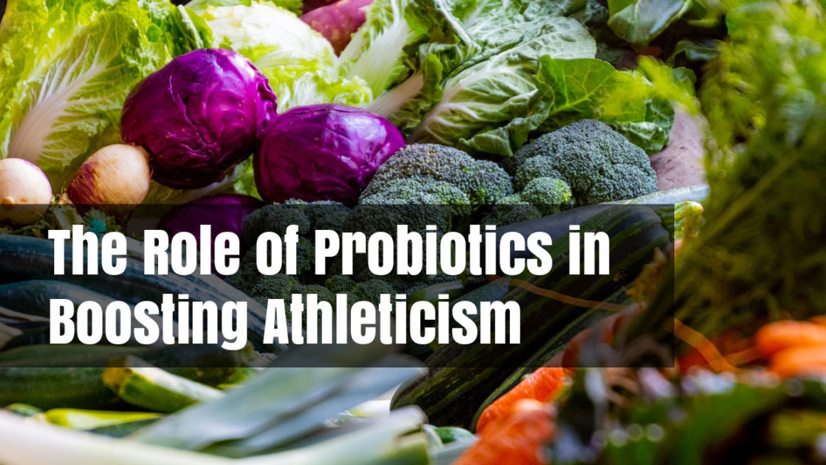 The Role of Probiotics in Boosting Athleticism